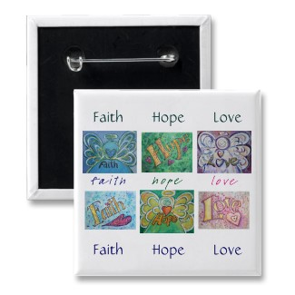 Faith Hope Love Quotes Button or Pin